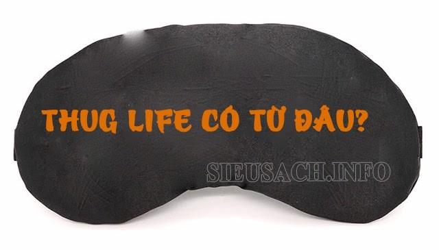 Bạn đã biết thuật ngữ Thug life có nguồn gốc từ đâu chưa?