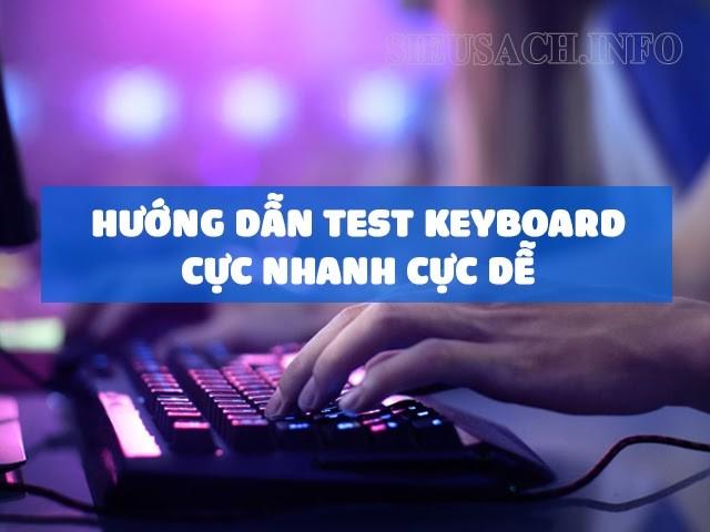 Hướng dẫn test Keyboard cực nhanh cực dễ