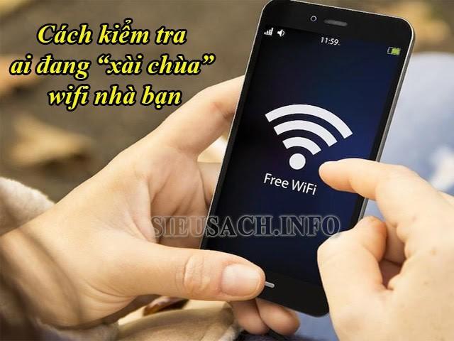 Làm thế nào để kiểm tra ai đang dùng wifi của bạn?