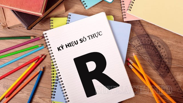 Ký hiệu của số thực là chữ R