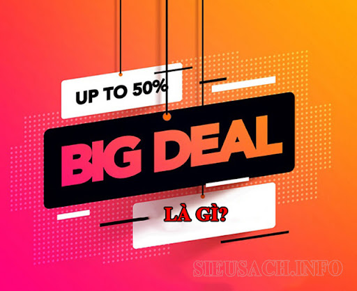 Big deal là những đợt giảm giá sâu dành cho khách hàng