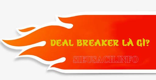 Thuật ngữ deal breaker mang ý nghĩa là gì?