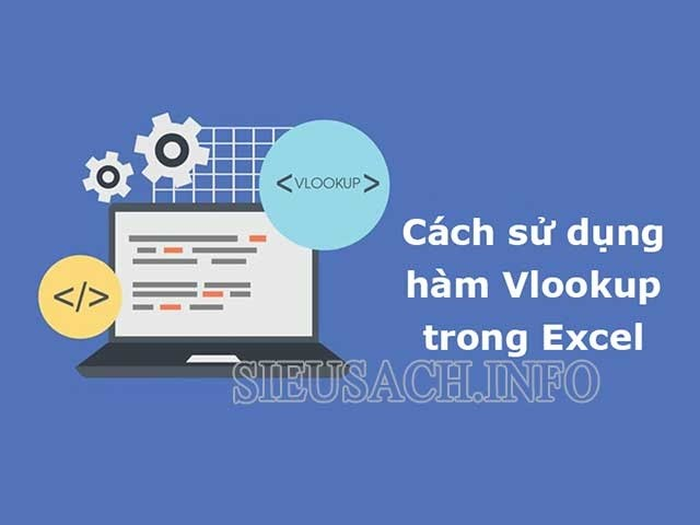 Hàm Vlookup là gì và khi nào sử dụng đến Vlookup?